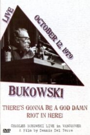 Charles Bukowski: There's Gonna Be a God Damn Riot in Here