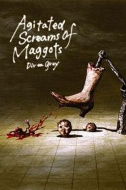Agitated Screams of Maggots