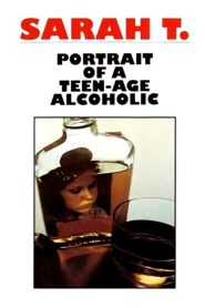 Sarah T. – Portrait of a Teenage Alcoholic