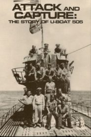 Attack and Capture: The Story of U-Boat 505